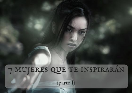 7 Mujeres que te inspirarán (parte I)