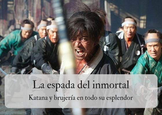 La espada del inmortal, katana y brujería en todo su esplendor