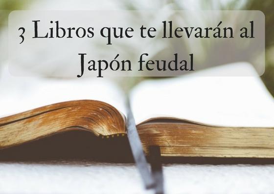 3 libros que te llevarán al Japón feudal