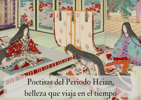 Poetisas del Periodo Heian, belleza que viaja en el tiempo