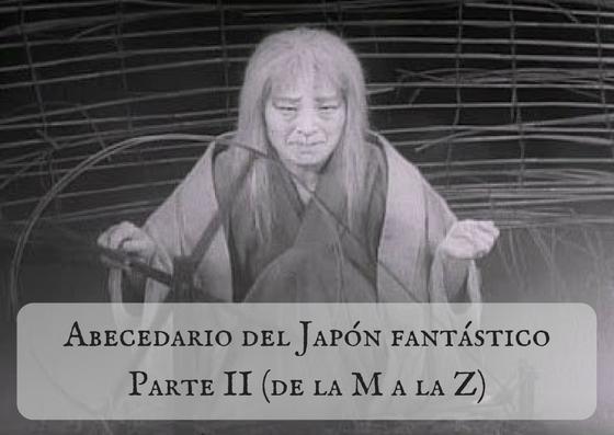 Abecedario del Japón fantástico Parte II (de la M a la Z)